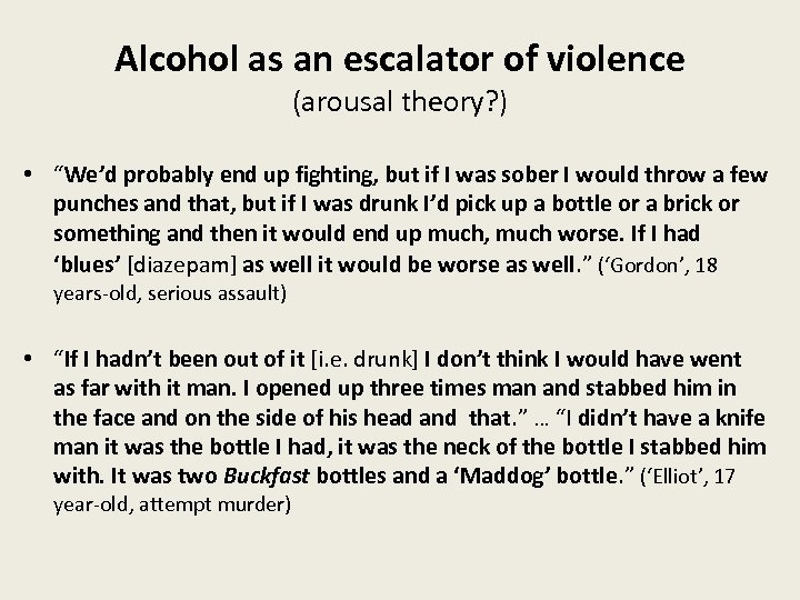 """Alcohol as an escalator of violence (arousal theory? ) • """"We'd probably end up"""