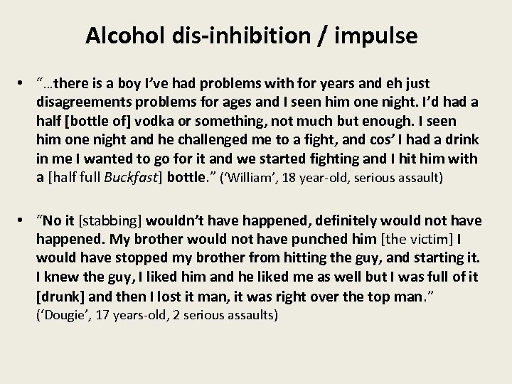 """Alcohol dis-inhibition / impulse • """"…there is a boy I've had problems with for"""