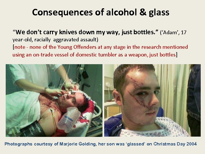 """Consequences of alcohol & glass """"We don't carry knives down my way, just bottles."""