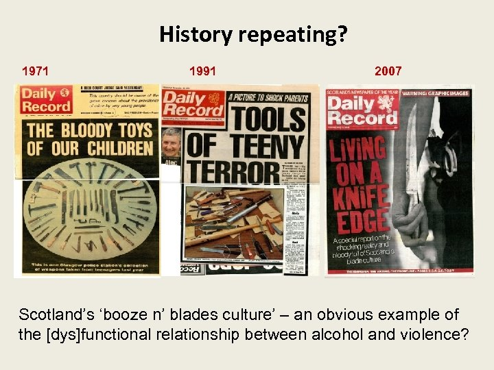 History repeating? 1971 1991 2007 Scotland's 'booze n' blades culture' – an obvious example
