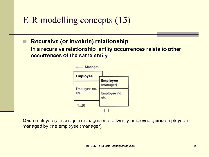E-R modelling concepts (15) n Recursive (or involute) relationship In a recursive relationship, entity