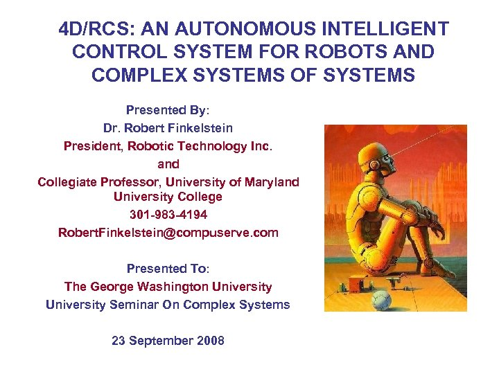 4 D/RCS: AN AUTONOMOUS INTELLIGENT CONTROL SYSTEM FOR ROBOTS AND COMPLEX SYSTEMS OF SYSTEMS