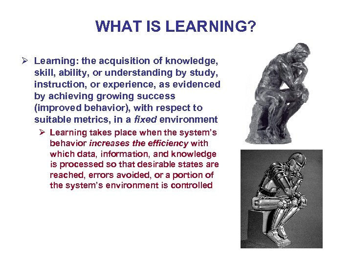 WHAT IS LEARNING? Ø Learning: the acquisition of knowledge, skill, ability, or understanding by