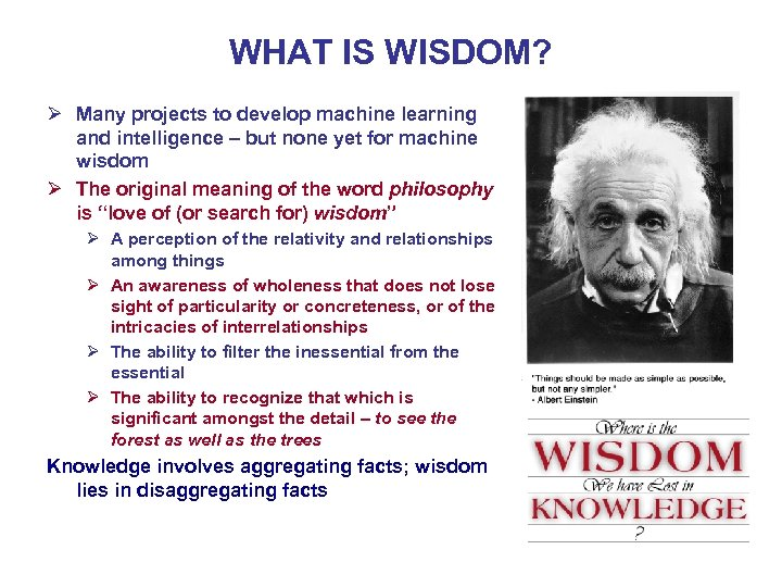 WHAT IS WISDOM? Ø Many projects to develop machine learning and intelligence – but
