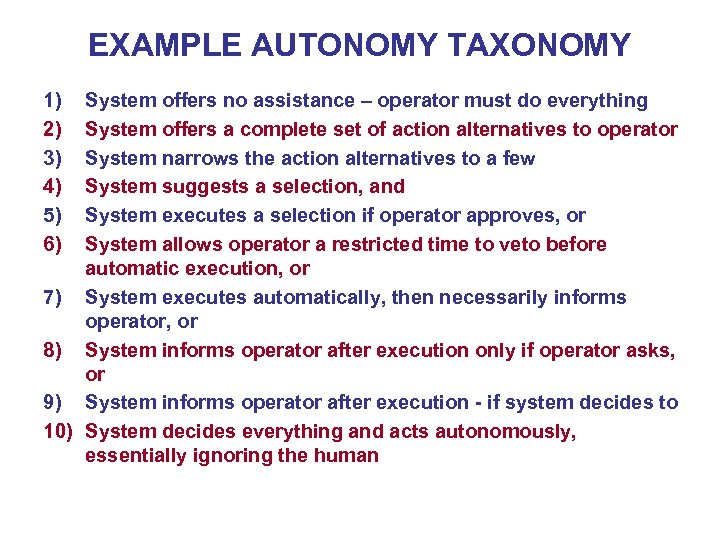 EXAMPLE AUTONOMY TAXONOMY 1) 2) 3) 4) 5) 6) System offers no assistance –