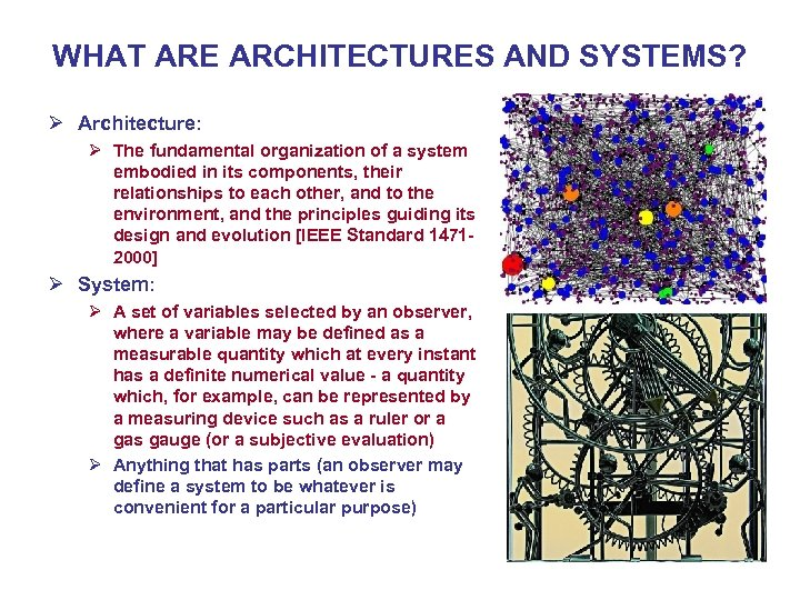 WHAT ARE ARCHITECTURES AND SYSTEMS? Ø Architecture: Ø The fundamental organization of a system