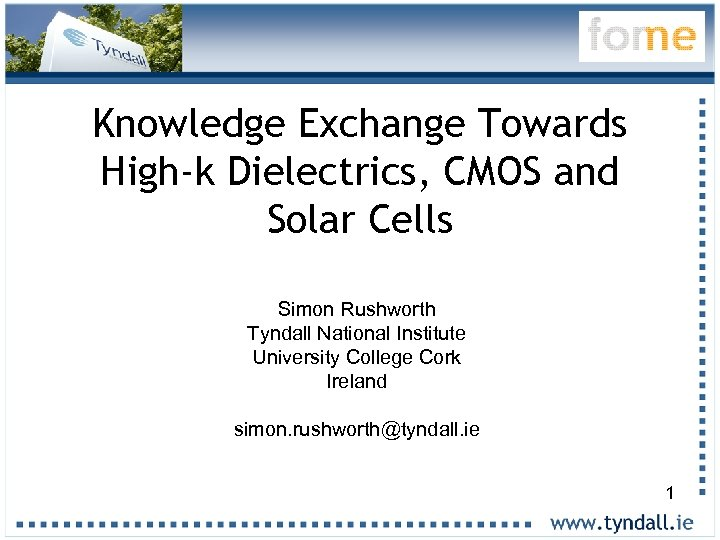 Knowledge Exchange Towards High-k Dielectrics, CMOS and Solar Cells Simon Rushworth Tyndall National Institute