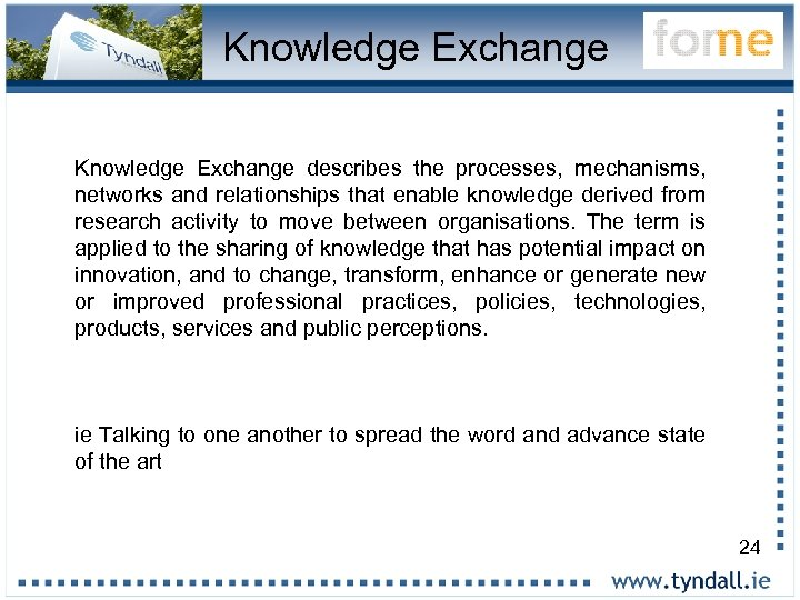 Knowledge Exchange describes the processes, mechanisms, networks and relationships that enable knowledge derived from