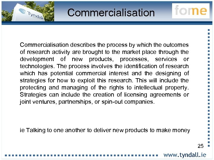 Commercialisation describes the process by which the outcomes of research activity are brought to