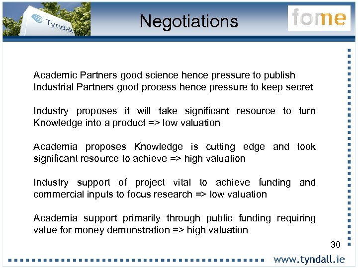Negotiations Academic Partners good science hence pressure to publish Industrial Partners good process hence
