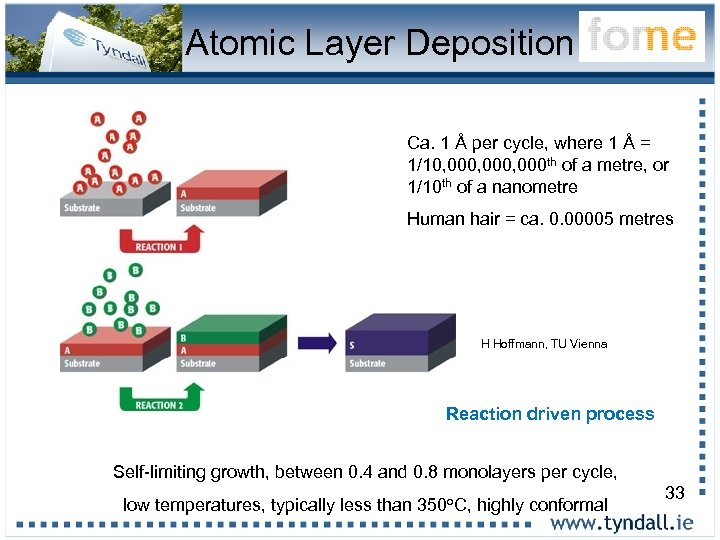 Atomic Layer Deposition Ca. 1 Å per cycle, where 1 Å = 1/10, 000,
