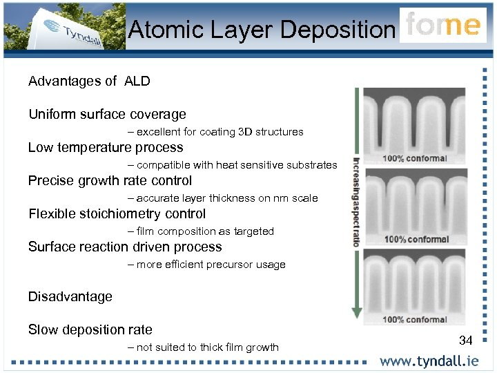 Atomic Layer Deposition Advantages of ALD Uniform surface coverage – excellent for coating 3
