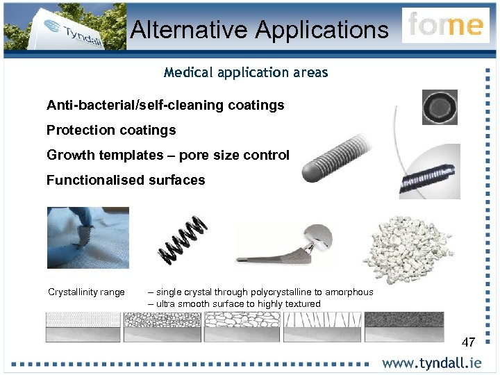 Alternative Applications Medical application areas Anti-bacterial/self-cleaning coatings Protection coatings Growth templates – pore size