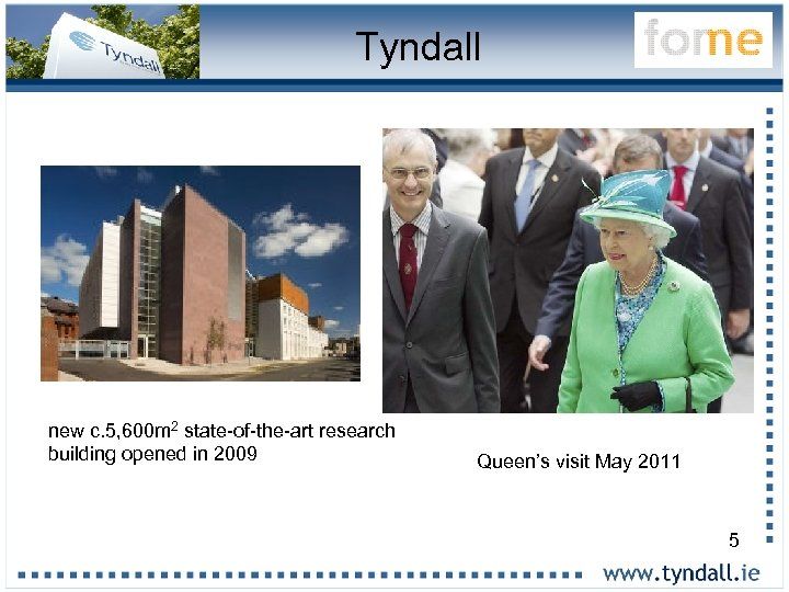 Tyndall new c. 5, 600 m 2 state-of-the-art research building opened in 2009 Queen's