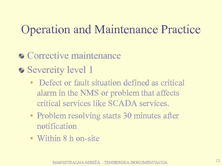 Operation and Maintenance Practice Corrective maintenance Severeity level 1 • Defect or fault situation