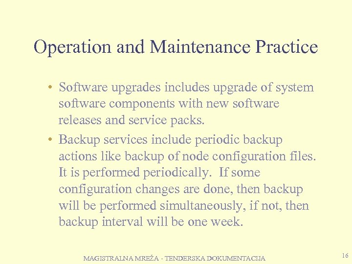 Operation and Maintenance Practice • Software upgrades includes upgrade of system software components with