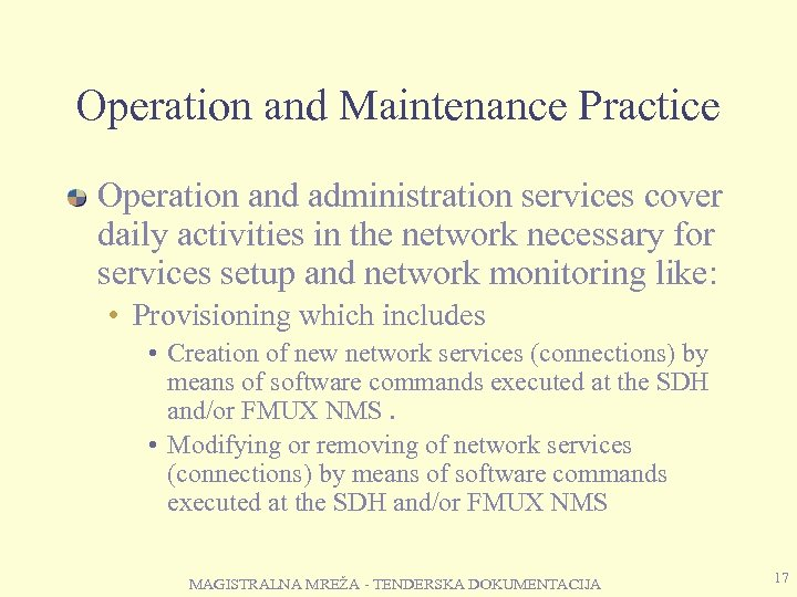 Operation and Maintenance Practice Operation and administration services cover daily activities in the network