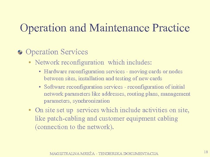 Operation and Maintenance Practice Operation Services • Network reconfiguration which includes: • Hardware reconfiguration