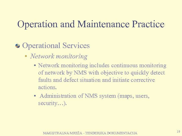 Operation and Maintenance Practice Operational Services • Network monitoring includes continuous monitoring of network