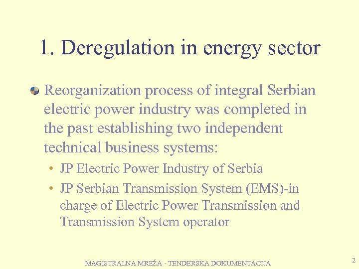 1. Deregulation in energy sector Reorganization process of integral Serbian electric power industry was