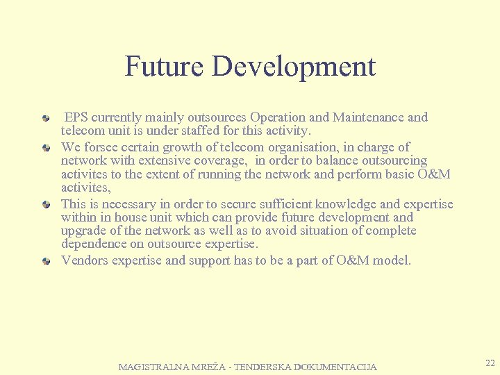 Future Development EPS currently mainly outsources Operation and Maintenance and telecom unit is under