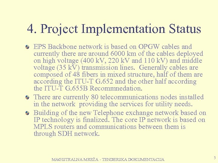 4. Project Implementation Status EPS Backbone network is based on OPGW cables and currently