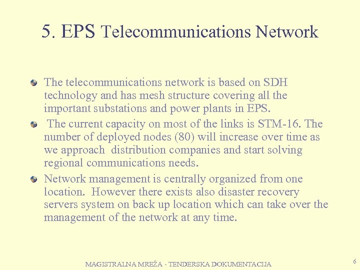 5. EPS Telecommunications Network The telecommunications network is based on SDH technology and has