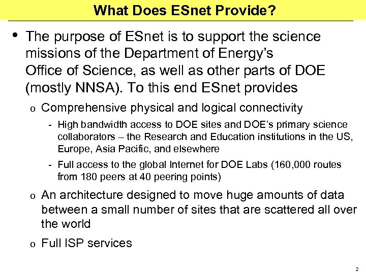 What Does ESnet Provide? • The purpose of ESnet is to support the science