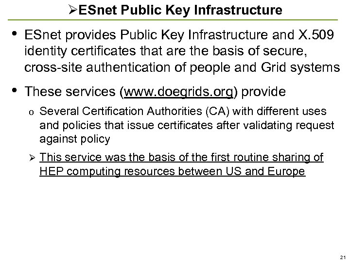 ØESnet Public Key Infrastructure • ESnet provides Public Key Infrastructure and X. 509 identity