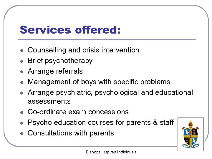 Services offered: l l l l Counselling and crisis intervention Brief psychotherapy Arrange referrals