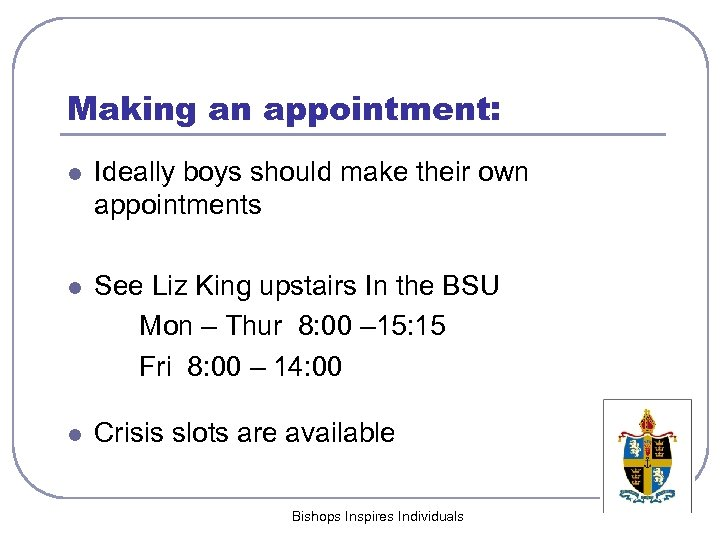 Making an appointment: l Ideally boys should make their own appointments l See Liz