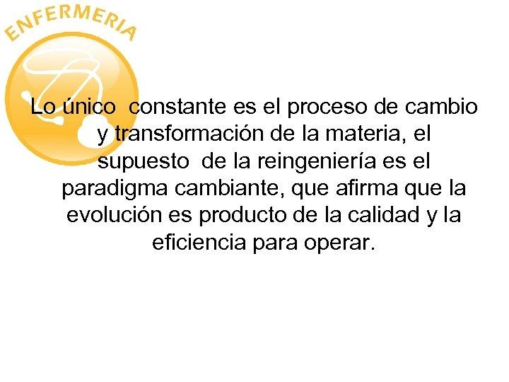 Lo único constante es el proceso de cambio y transformación de la materia, el