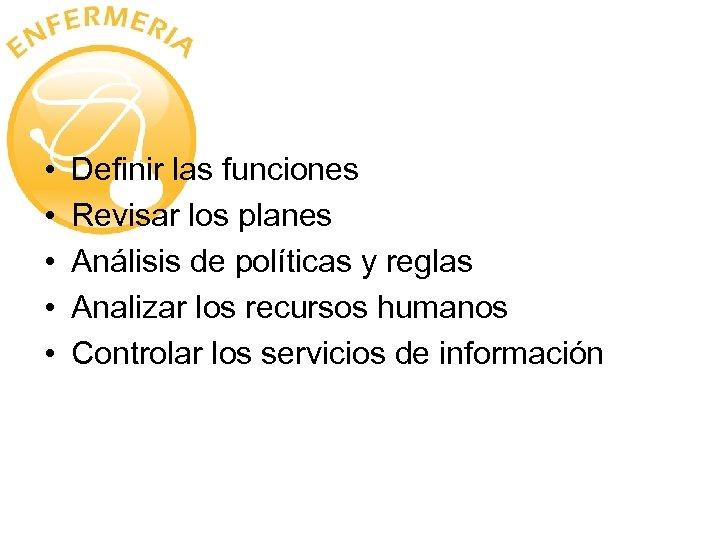 • • • Definir las funciones Revisar los planes Análisis de políticas y