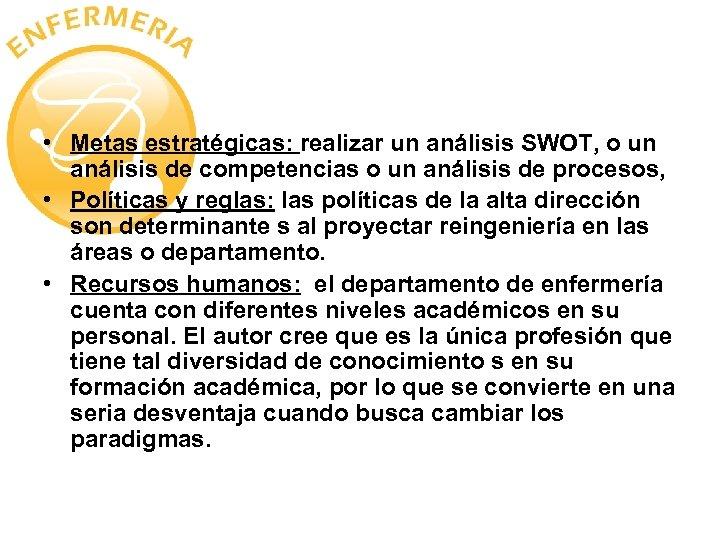 • Metas estratégicas: realizar un análisis SWOT, o un análisis de competencias o