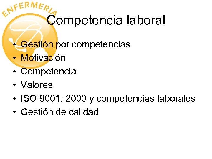 Competencia laboral • • • Gestión por competencias Motivación Competencia Valores ISO 9001: 2000