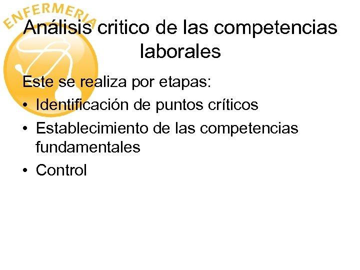 Análisis critico de las competencias laborales Este se realiza por etapas: • Identificación de