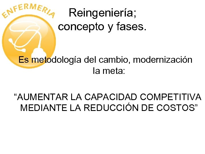 """Reingeniería; concepto y fases. Es metodología del cambio, modernización la meta: """"AUMENTAR LA CAPACIDAD"""