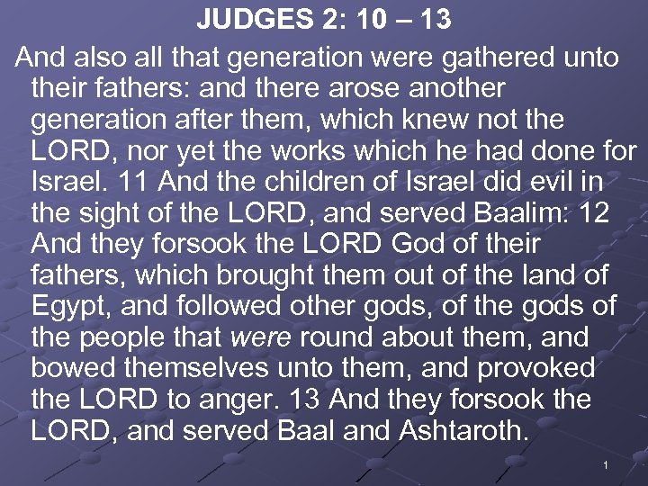JUDGES 2: 10 – 13 And also all that generation were gathered unto their