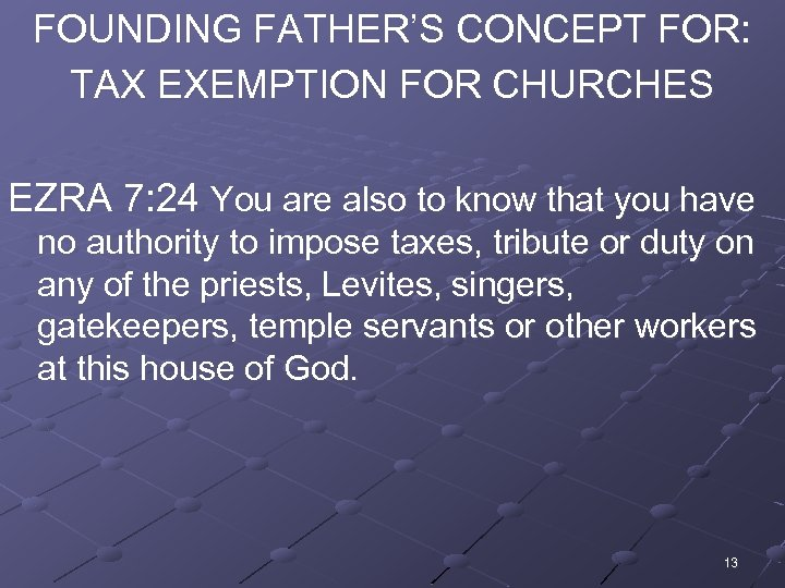 FOUNDING FATHER'S CONCEPT FOR: TAX EXEMPTION FOR CHURCHES EZRA 7: 24 You are also
