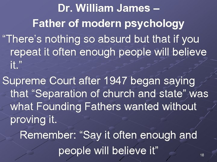 """Dr. William James – Father of modern psychology """"There's nothing so absurd but that"""