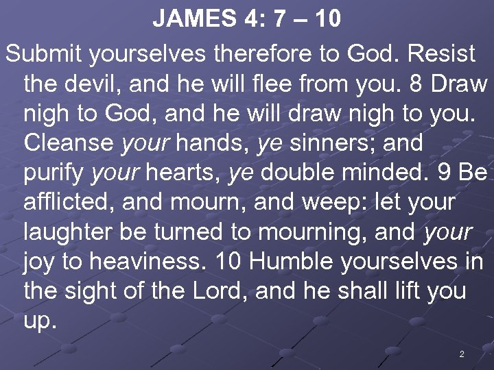 JAMES 4: 7 – 10 Submit yourselves therefore to God. Resist the devil, and