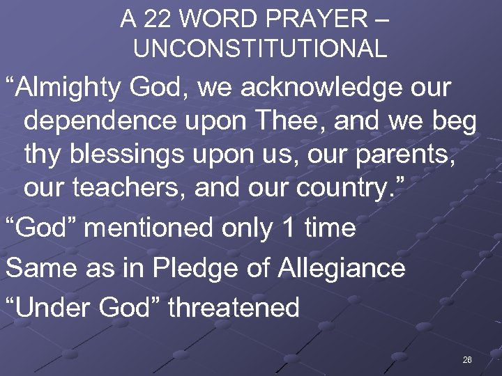 """A 22 WORD PRAYER – UNCONSTITUTIONAL """"Almighty God, we acknowledge our dependence upon"""