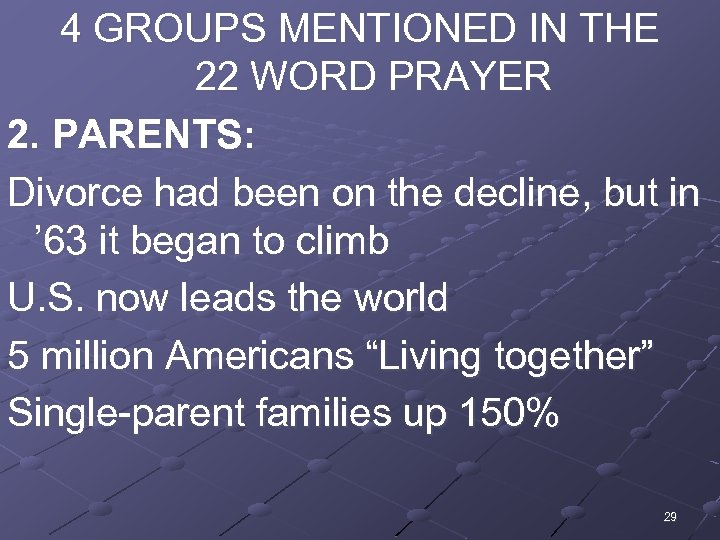 4 GROUPS MENTIONED IN THE 22 WORD PRAYER 2. PARENTS: Divorce had been on
