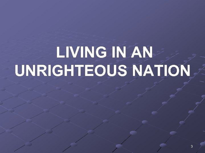LIVING IN AN UNRIGHTEOUS NATION 3