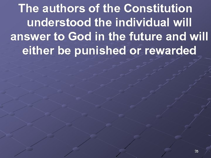 The authors of the Constitution understood the individual will answer to God in the