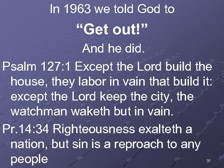 """In 1963 we told God to """"Get out!"""" And he did. Psalm 127: 1"""