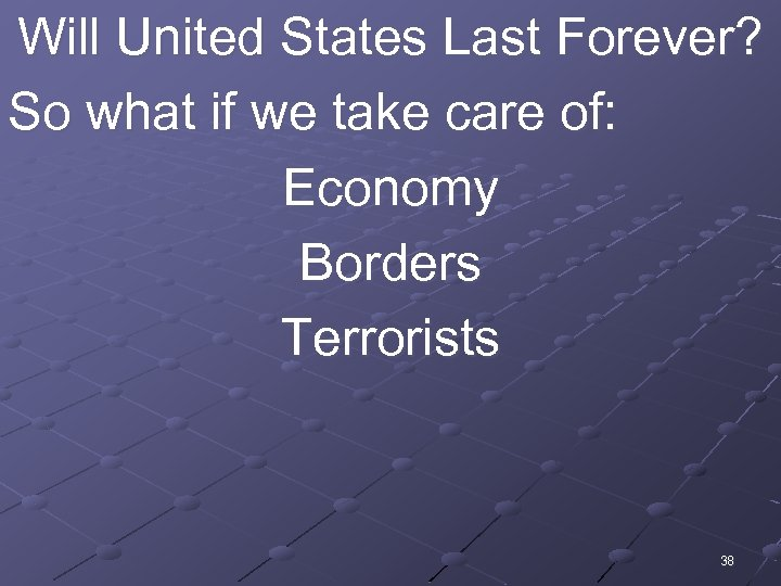 Will United States Last Forever? So what if we take care of: Economy Borders