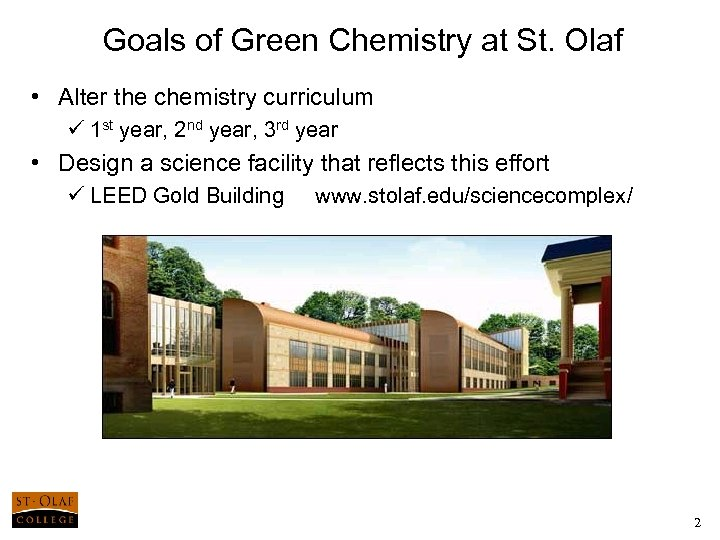 Goals of Green Chemistry at St. Olaf • Alter the chemistry curriculum ü 1