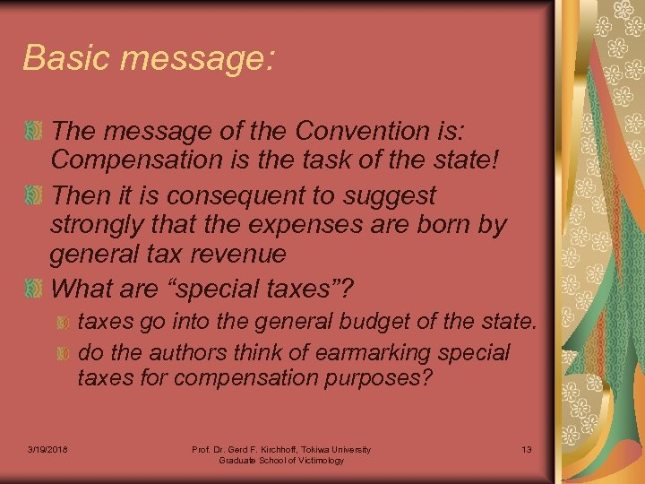 Basic message: The message of the Convention is: Compensation is the task of the