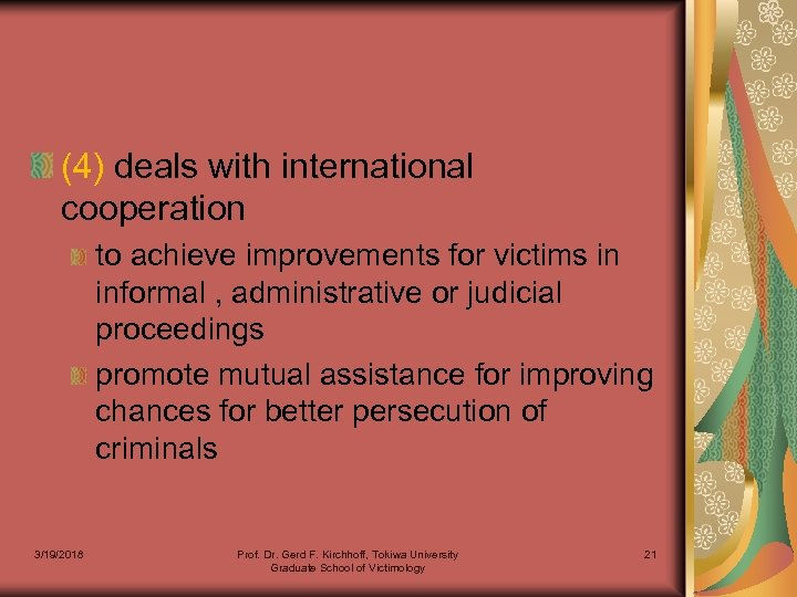 (4) deals with international cooperation to achieve improvements for victims in informal , administrative